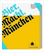 Bier. Macht. München 500 Jahre Reinheitsgebot in Bayern